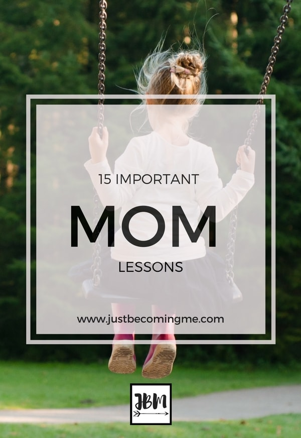 15 of the most important lessons I've learned since becoming a mom.