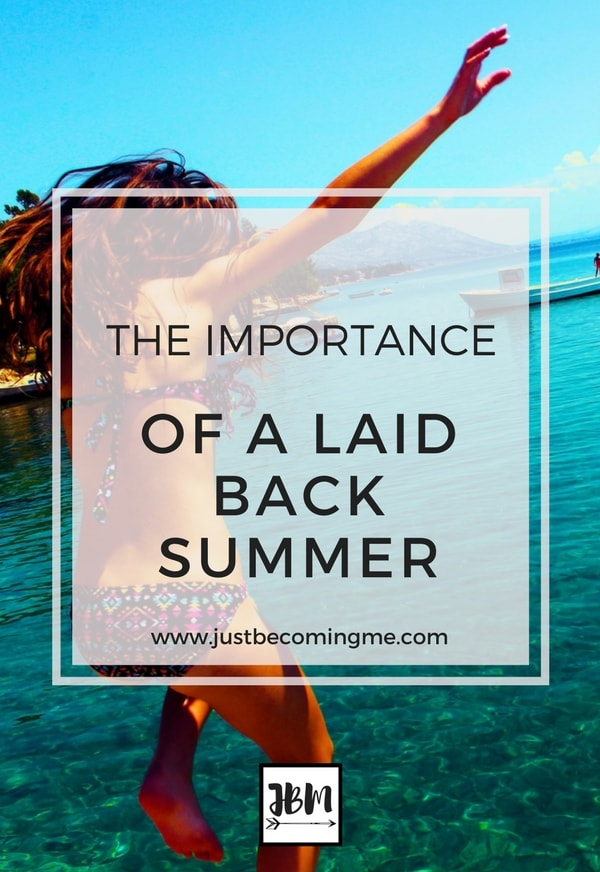 Summer is finally here and with it comes the opportunity to concentrate on doing less. That's why I talk about the importance of a laid back summer.